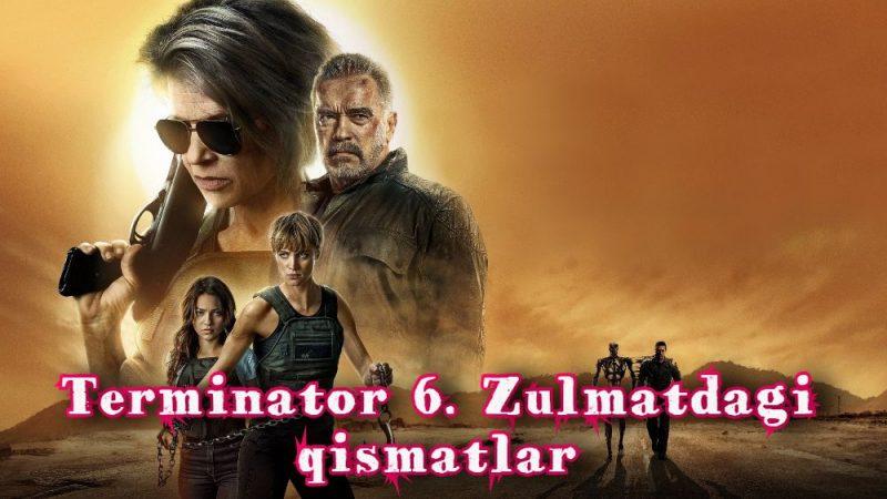 Terminator 6. Zulmatdagi qismatlar Ho`rij Film O`zbek Tilida